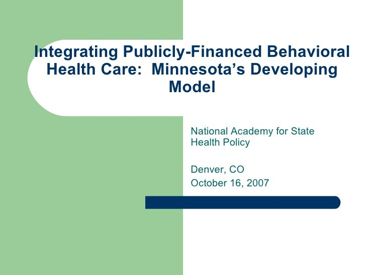 Integrating Publicly-Financed Behavioral Health Care:  Minnesota's Developing Model National Academy for State Health Poli...
