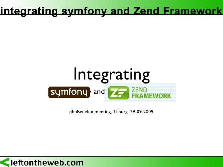 Integrating <ul><li>symfony and Zend Framework </li></ul>phpBenelux meeting, Tilburg, 29-09-2009