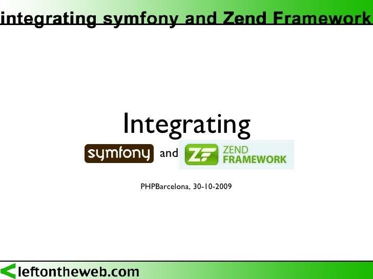 Integrating <ul><li>symfony  and Zend Framewor  </li></ul>PHPBarcelona, 30-10-2009
