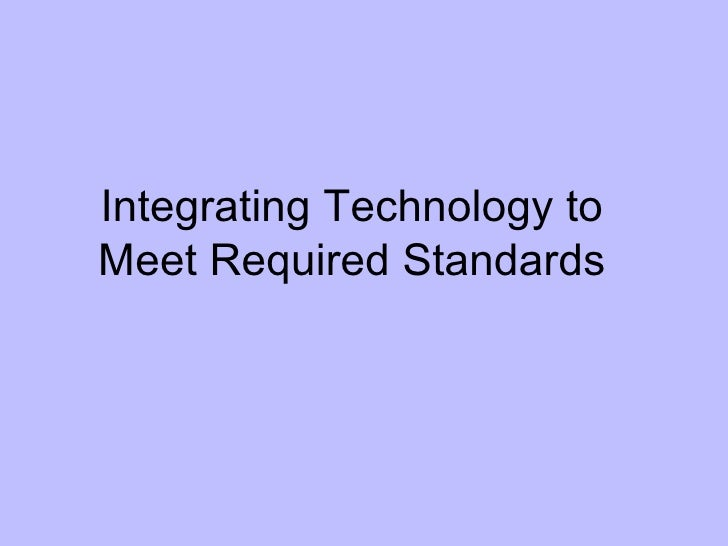 Integrating Technology to Meet Required Standards
