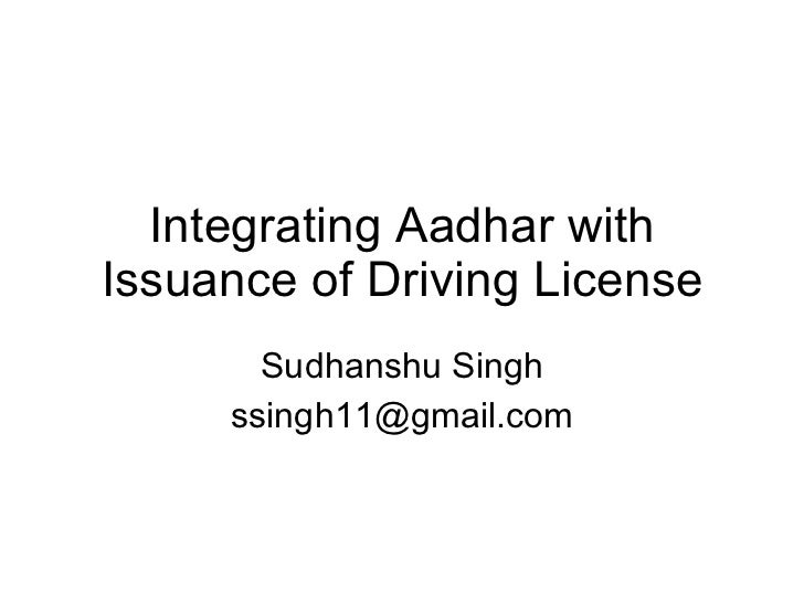 Integrating Aadhar with Issuance of Driving License Sudhanshu Singh [email_address]