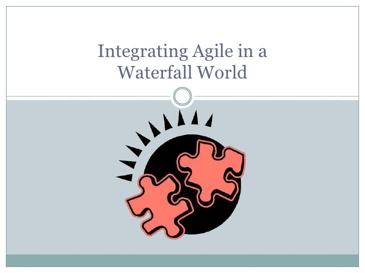 Integrating Agile in a Waterfall World<br />