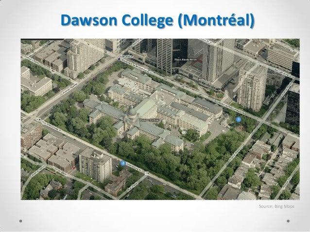 Dawson College (Montréal)                            Source: Bing Maps