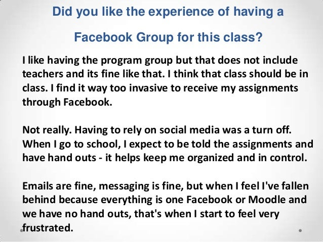 Did you like the experience of having a           Facebook Group for this class?I like having the program group but that d...