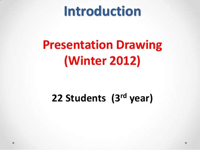 IntroductionPresentation Drawing    (Winter 2012) 22 Students (3rd year)