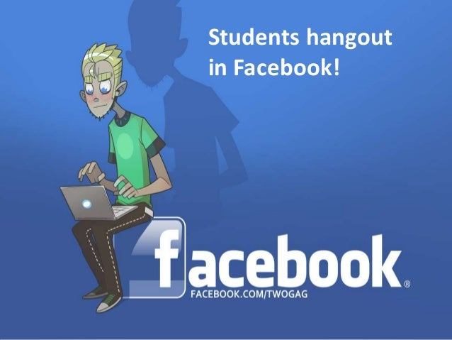 Students hangoutin Facebook!