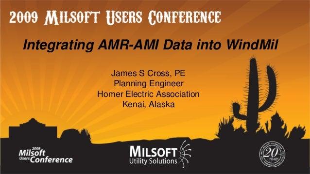 Integrating AMR-AMI Data into WindMil James S Cross, PE Planning Engineer Homer Electric Association Kenai, Alaska