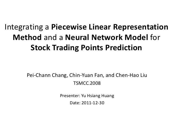 Integrating a Piecewise Linear Representation   Method and a Neural Network Model for       Stock Trading Points Predictio...