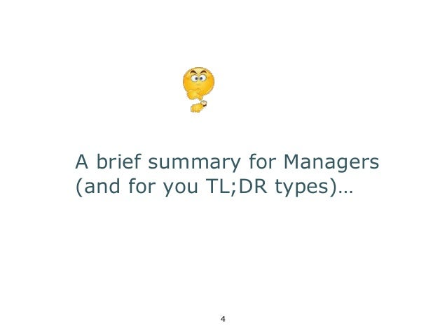 A brief summary for Managers  (and for you TL;DR types)…  4