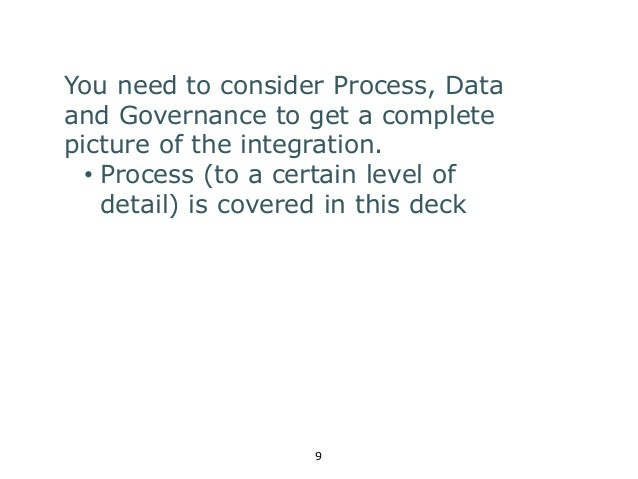 You need to consider Process, Data  and Governance to get a complete  picture of the integration.  • Process (to a certain...