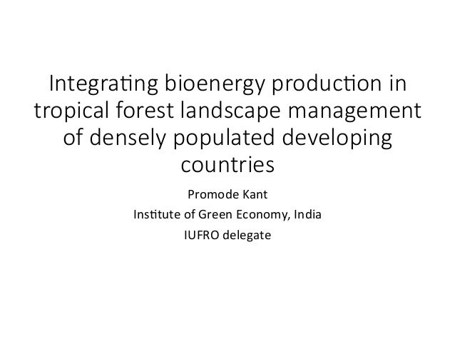 Integra(ng bioenergy produc(on in tropical forest landscape management of densely populated developing countries Promode	K...