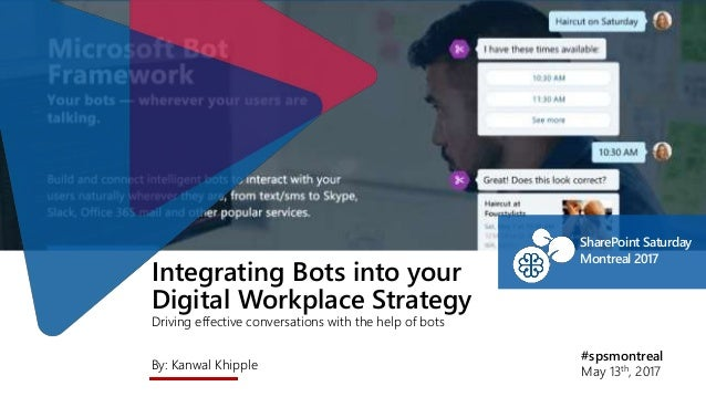 Integrating Bots into your Digital Workplace Strategy Driving effective conversations with the help of bots By: Kanwal Khi...