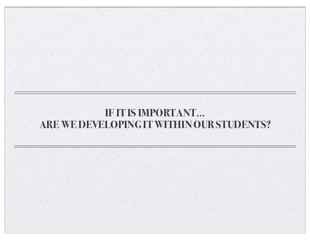 IF IT IS IMPORTANT... ARE WE DEVELOPING IT WITHIN OUR STUDENTS?