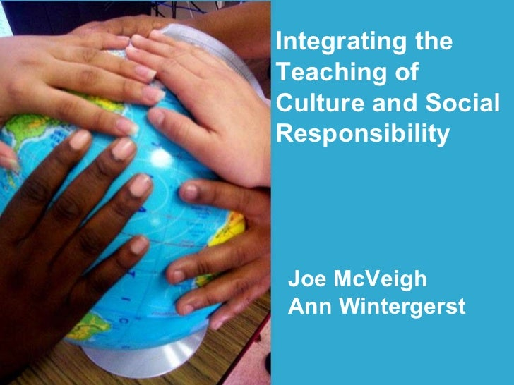 Integrating the  Teaching of  Culture and Social  Responsibility Joe McVeigh Ann Wintergerst