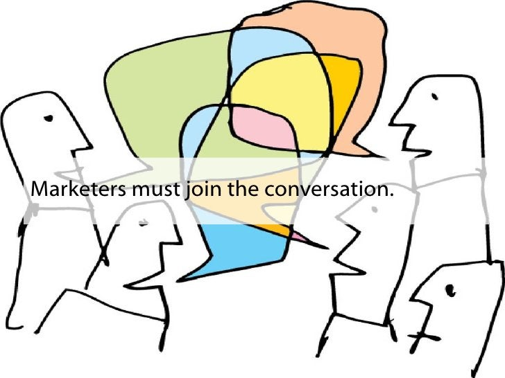 Marketers must join the conversation.