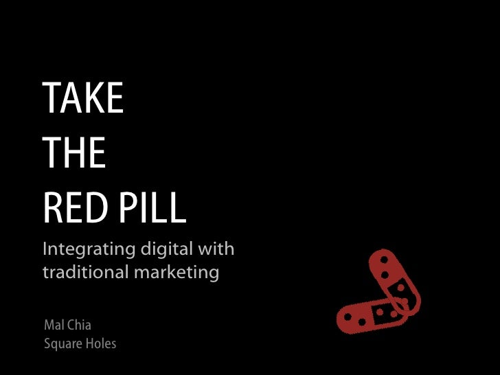 TAKE THE RED PILL Integrating digital with traditional marketing  Mal Chia Square Holes
