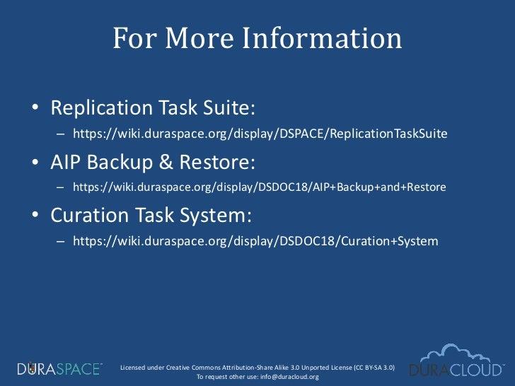 <ul><li>Replication Task Suite: </li></ul><ul><ul><li>https://wiki.duraspace.org/display/DSPACE/ReplicationTaskSuite </li>...