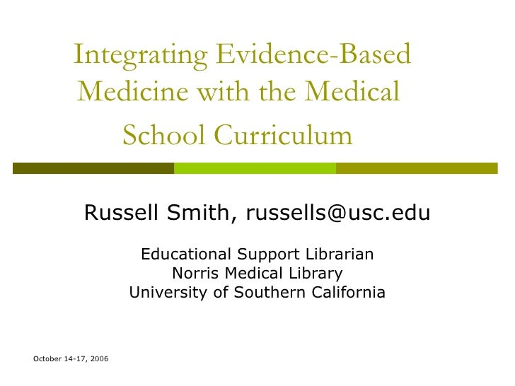 Integrating Evidence-Based Medicine with the Medical  School Curriculum   Russell Smith, russells@usc.edu Educational Supp...
