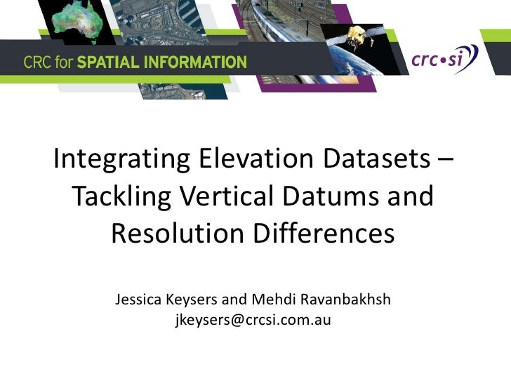 Integrating Elevation Datasets –  Tackling Vertical Datums and     Resolution Differences     Jessica Keysers and Mehdi Ra...