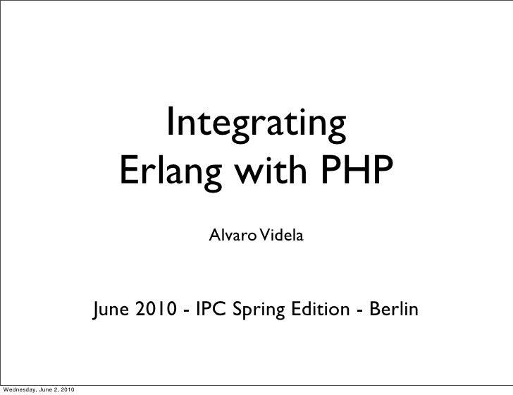 Integrating                              Erlang with PHP                                        Alvaro Videla             ...