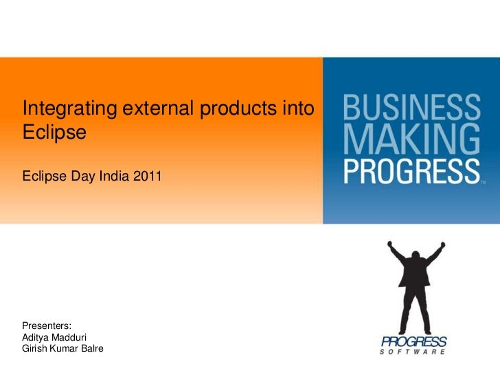 Integrating external products into Eclipse<br />Eclipse Day India 2011<br />Presenters: <br />Aditya Madduri<br />Girish K...