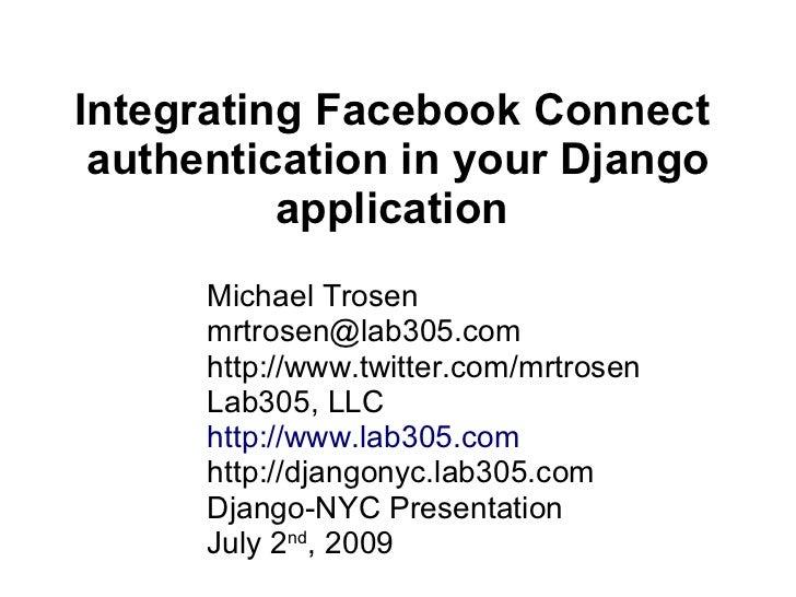 Integrating Facebook Connect  authentication in your Django           application       Michael Trosen       mrtrosen@lab3...