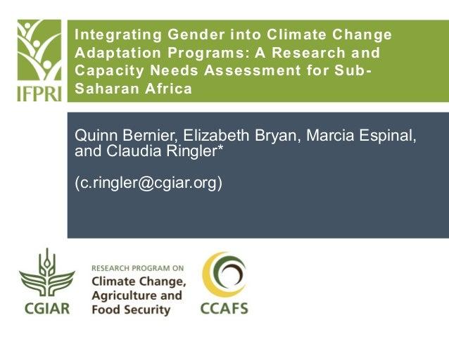 Quinn Bernier, Elizabeth Bryan, Marcia Espinal, and Claudia Ringler* (c.ringler@cgiar.org) Integrating Gender into Climate...
