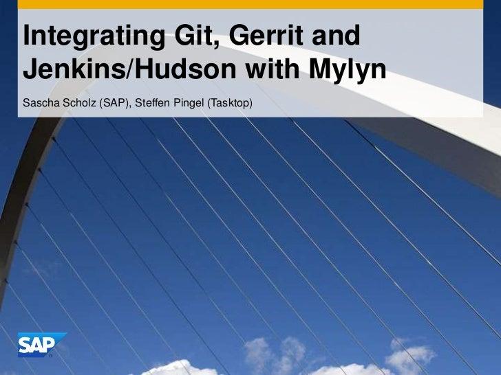 Integrating Git, Gerrit and Jenkins/Hudson with Mylyn<br />Sascha Scholz (SAP), Steffen Pingel (Tasktop)<br />