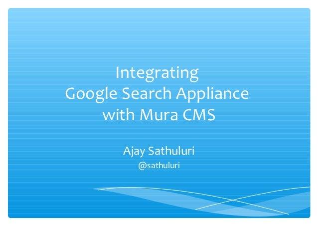IntegratingGoogle Search Appliance    with Mura CMS       Ajay Sathuluri         @sathuluri