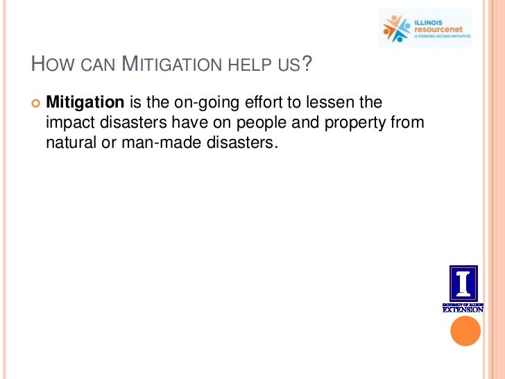 How can Mitigation help us?<br />Mitigation is the on-going effort to lessen the impact disasters have on people and prope...