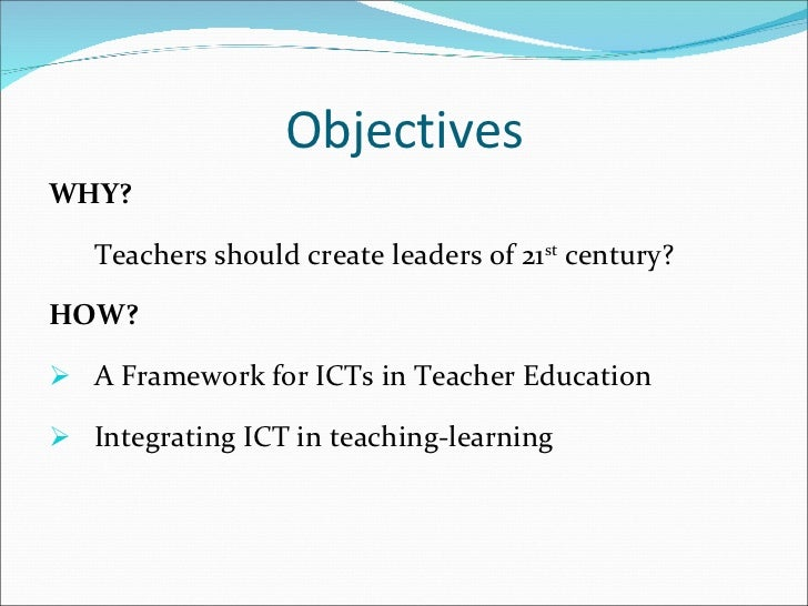integration of ict in teacher education Education programmes and training offerings that will prepare teachers or  facilitating professional development on effective ict- pedagogy integration  goal.