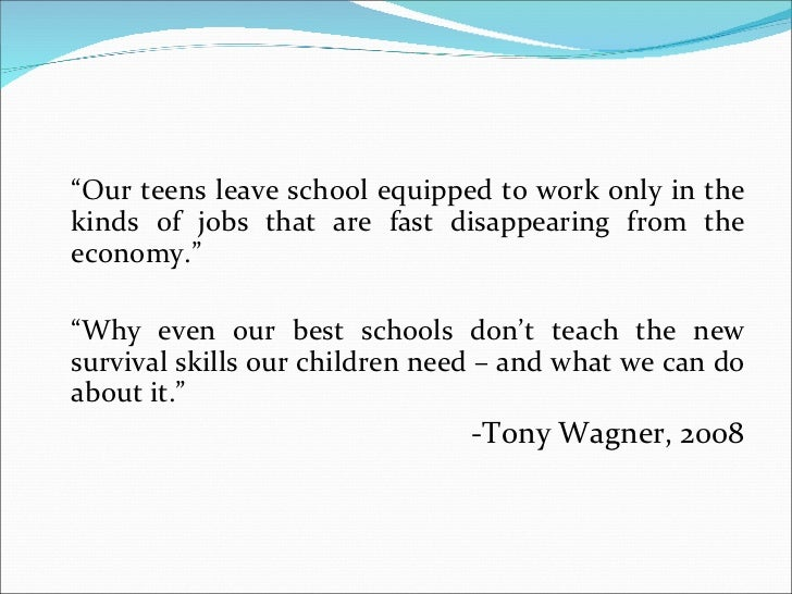 """<ul><li>"""" Our teens leave school equipped to work only in the kinds of jobs that are fast disappearing from the economy."""" ..."""
