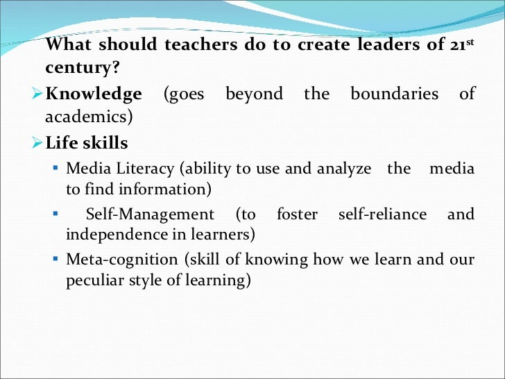 <ul><li>What should teachers do to create leaders of 21 st  century? </li></ul><ul><li>Knowledge  (goes beyond the boundar...