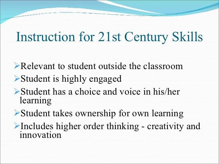 Instruction for 21st Century Skills <ul><li>Relevant to student outside the classroom </li></ul><ul><li>Student is highly ...