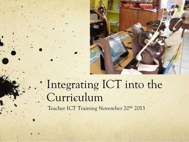 Integrating ICT into the Curriculum Teacher ICT Training November 20th 2013