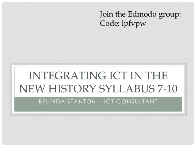 BELINDA STANTON – ICT CONSULTANTINTEGRATING ICT IN THENEW HISTORY SYLLABUS 7-10Join the Edmodo group:Code: lpfvpw
