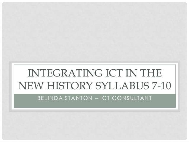BELINDA STANTON – ICT CONSULTANTINTEGRATING ICT IN THENEW HISTORY SYLLABUS 7-10