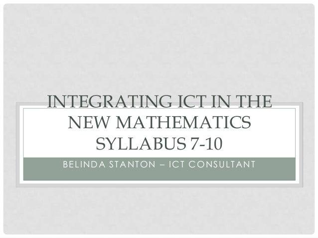BELINDA STANTON – ICT CONSULTANT INTEGRATING ICT IN THE NEW MATHEMATICS SYLLABUS 7-10