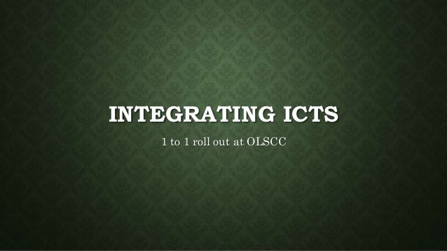 INTEGRATING ICTS 1 to 1 roll out at OLSCC