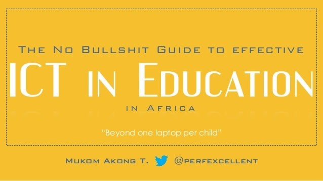 "i n A f r i c a Mukom Akong T. @perfexcellent The No Bullshit Guide to effective ICT!in!Education ""Beyond one laptop per c..."