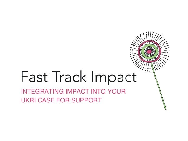 INTEGRATING IMPACT INTO YOUR UKRI CASE FOR SUPPORT