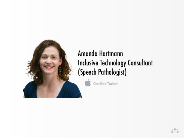 Amanda Hartmann Inclusive Technology Consultant (Speech Pathologist)