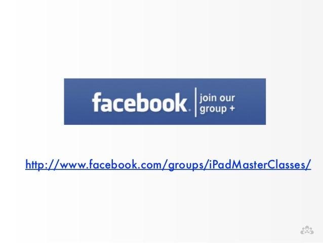 http://www.facebook.com/groups/iPadMasterClasses/