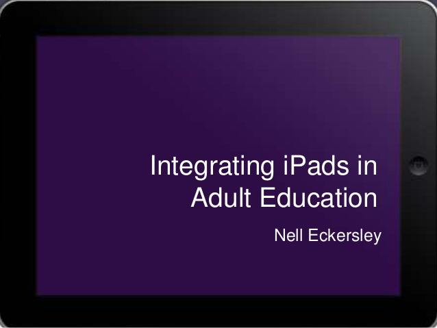 Integrating iPads in Adult Education Nell Eckersley