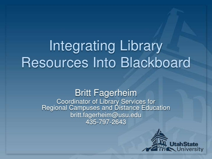 Integrating Library Resources Into Blackboard<br />Britt Fagerheim<br />Coordinator of Library Services for Regional Campu...