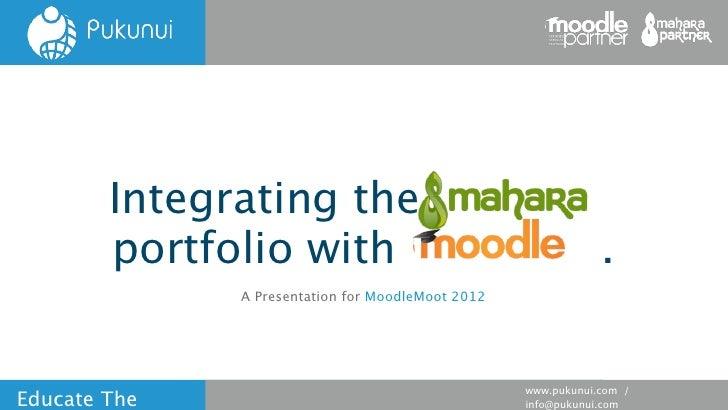 Integrating the mah ara        portfolio with        .              A Presentation for MoodleMoot 2012                    ...