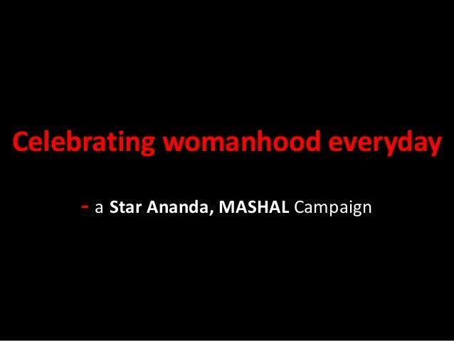 Celebrating womanhood everyday - a Star Ananda, MASHAL Campaign