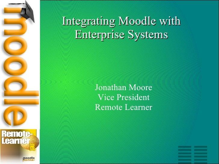 Integrating Moodle with Enterprise Systems <ul><ul><li>Jonathan Moore </li></ul></ul><ul><ul><li>Vice President </li></ul>...