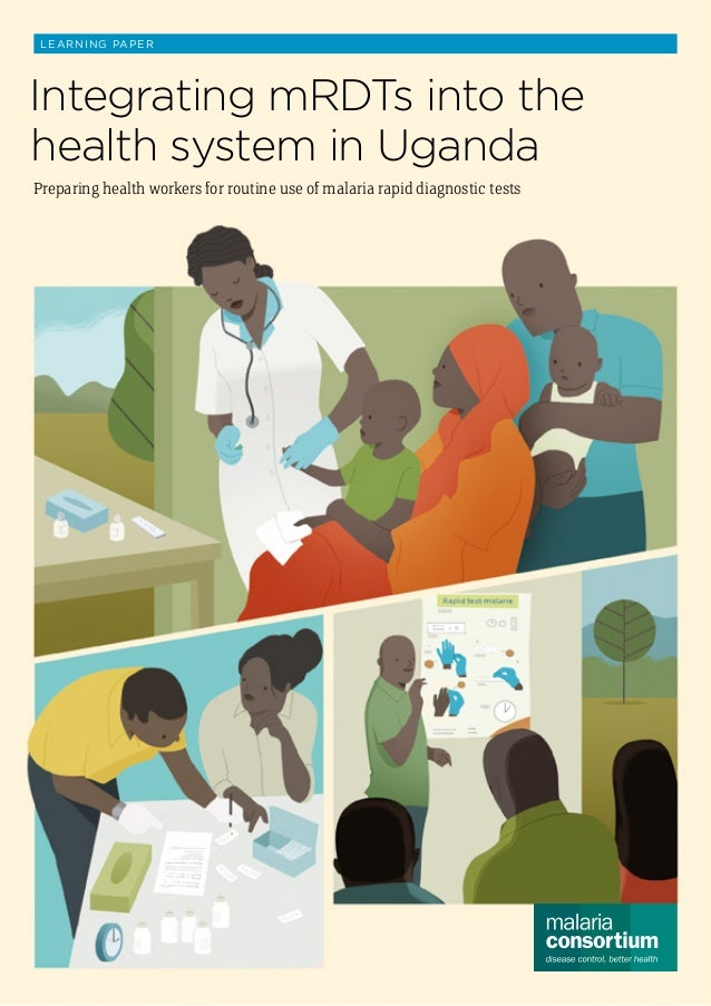 LEARNING PAPER Integrating mRDTs into the health system in Uganda Preparing health workers for routine use of malaria rapi...