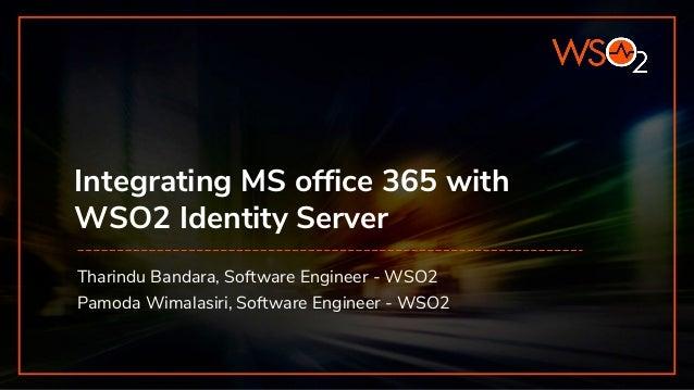 Integrating MS office 365 with WSO2 Identity Server Tharindu Bandara, Software Engineer - WSO2 Pamoda Wimalasiri, Software...